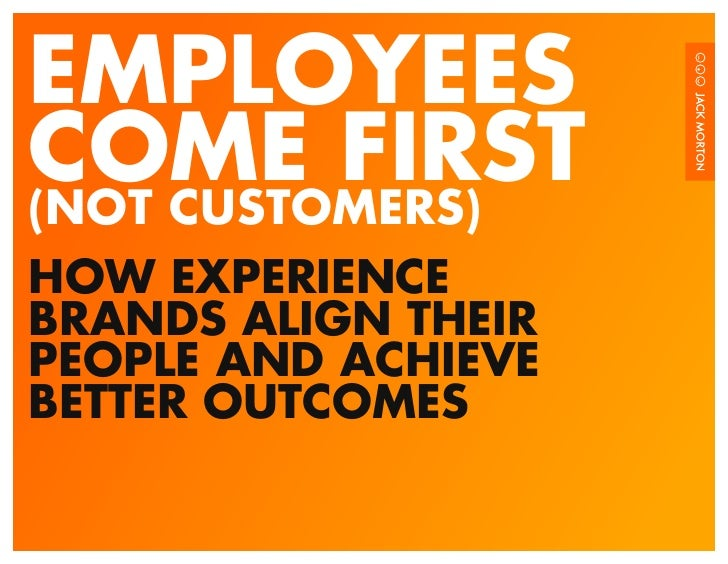 EMPLOYEESCOME FIRST(NOT CUSTOMERS)HOW EXPERIENCEBRANDS ALIGN THEIRPEOPLE AND ACHIEVEBETTER OUTCOMES
