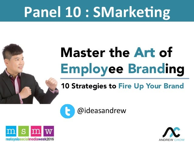 10 Strategies to Fire Up Your Brand Master the Art of Employee Branding Panel10:SMarke.ng @ideasandrew