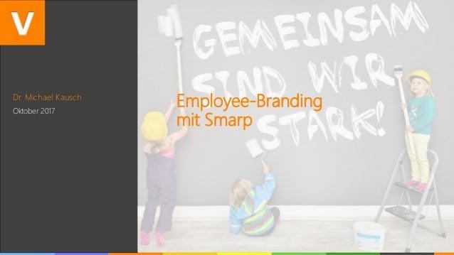 Dr. Michael Kausch Oktober 2017 Employee-Branding mit Smarp