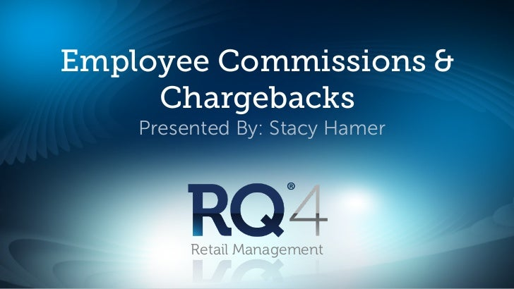 Employee Commissions &     Chargebacks    Presented By: Stacy Hamer         Retail Management