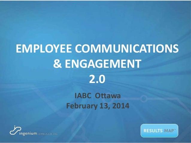EMPLOYEE COMMUNICATIONS & ENGAGEMENT 2.0 IABC Ottawa February 13, 2014