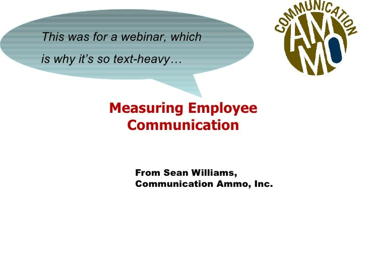 Measuring Employee Communication From Sean Williams,  Communication Ammo, Inc. This was for a webinar, which is why it's s...