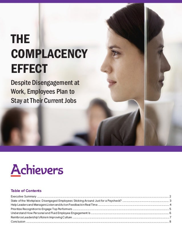 THE COMPLACENCY EFFECT Despite Disengagement at Work, Employees Plan to Stay at Their Current Jobs Table of Contents Execu...