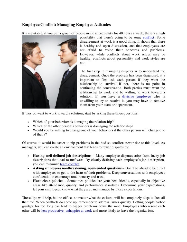 Employee Conflict: Managing Employee AttitudesIt's inevitable, if you put a group of people in close proximity for 40 hour...