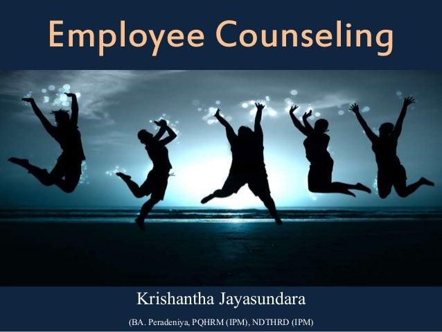 Employee Counseling Krishantha Jayasundara (BA. Peradeniya, PQHRM (IPM), NDTHRD (IPM)