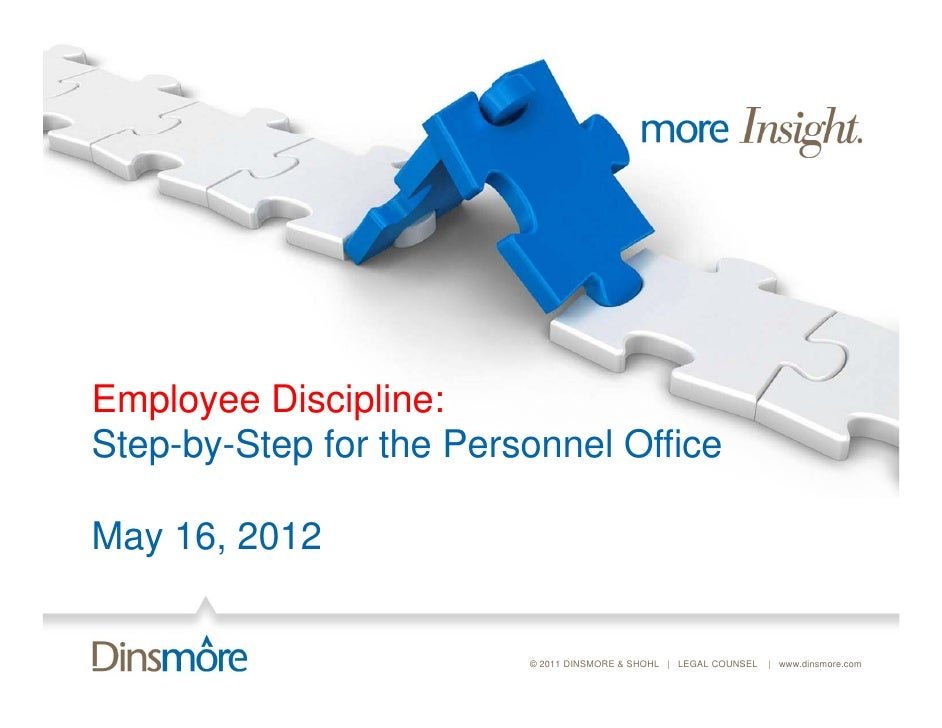 Employee Discipline:Step-by-Step for the Personnel OfficeMay 16, 2012                         © 2011 DINSMORE & SHOHL | LE...