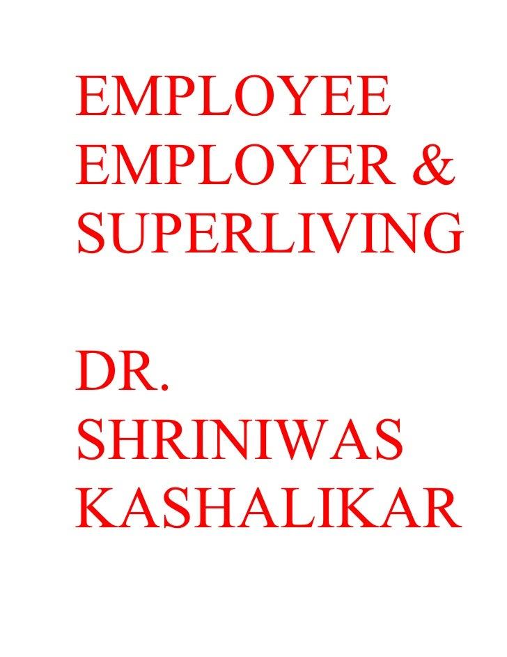 EMPLOYEE EMPLOYER & SUPERLIVING  DR. SHRINIWAS KASHALIKAR