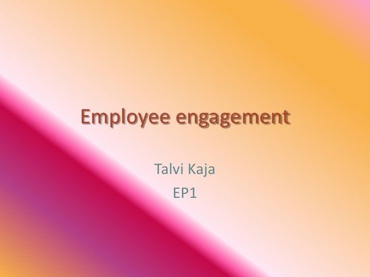 Employee engagement<br />Talvi Kaja<br />EP1<br />