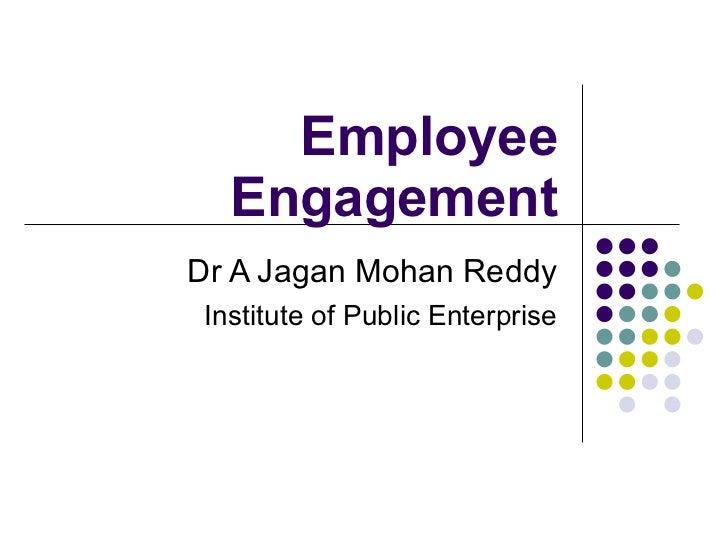 Employee Engagement Dr A Jagan Mohan Reddy Institute of Public Enterprise