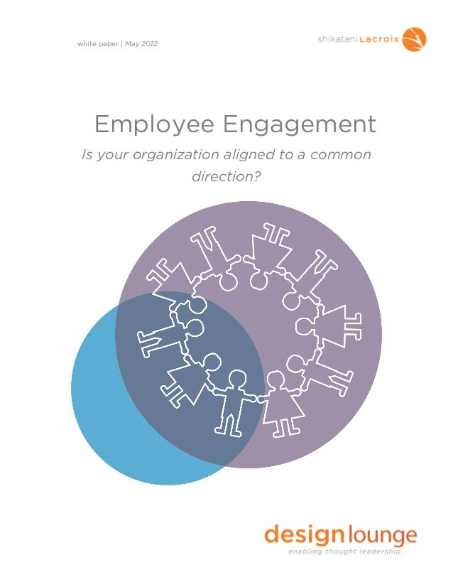 Employee EngagementIs your organization aligned to a commondirection?white paper | May 2012