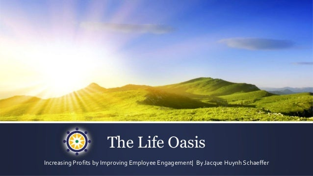The Life Oasis Increasing Profits by Improving Employee Engagement| By Jacque Huynh Schaeffer