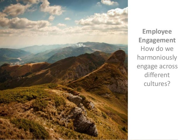 Employee Engagement How do we harmoniously engage across different cultures?
