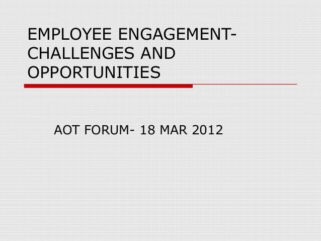EMPLOYEE ENGAGEMENTCHALLENGES AND OPPORTUNITIES  AOT FORUM- 18 MAR 2012