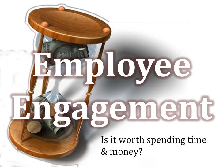 Employee <br />Engagement<br />Is it worth spending time & money?<br />