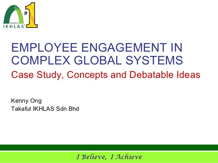 EMPLOYEE ENGAGEMENT INCOMPLEX GLOBAL SYSTEMSCase Study, Concepts and Debatable IdeasKenny OngTakaful IKHLAS Sdn Bhd