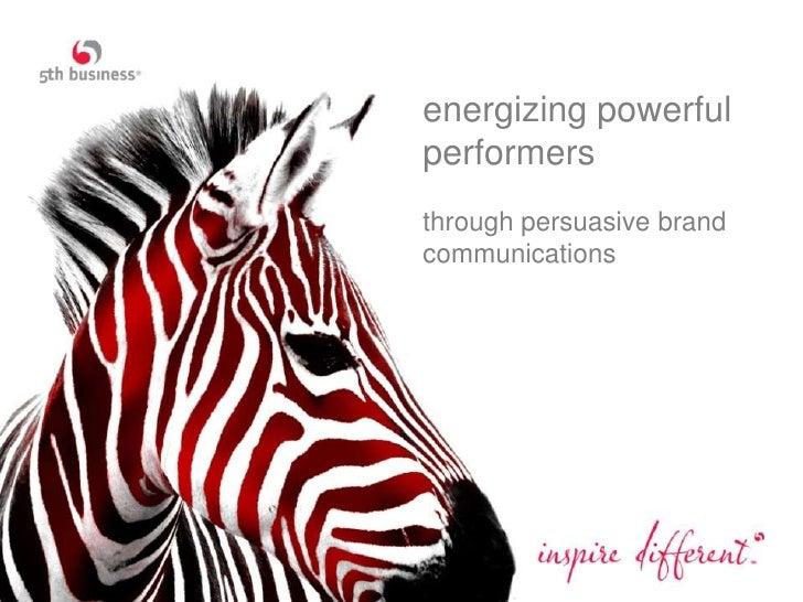 energizing powerfulperformersthrough persuasive brandcommunications