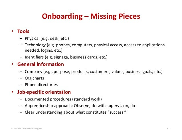 Onboarding – Missing Pieces • Tools – Physical (e.g. desk, etc.) – Technology (e.g. phones, computers, physical access, ac...