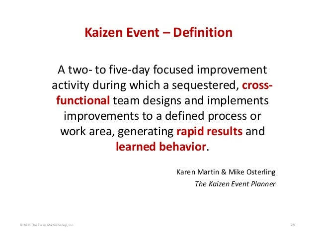 KaizenEvent– Definition Atwo‐ tofive‐dayfocusedimprovement activityduringwhichasequestered,cross‐ functional t...