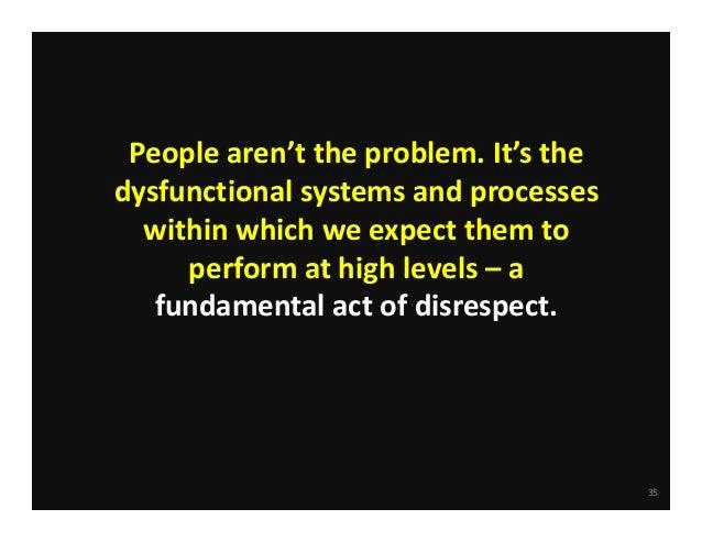 Peoplearen'ttheproblem.It'sthe dysfunctionalsystemsandprocesses withinwhichweexpectthemto performathigh...