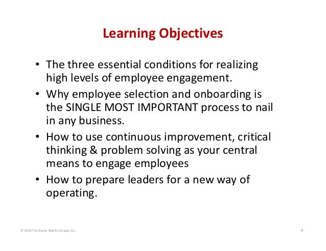 Learning Objectives • The three essential conditions for realizing  high levels of employee engagement. • Why employee sel...
