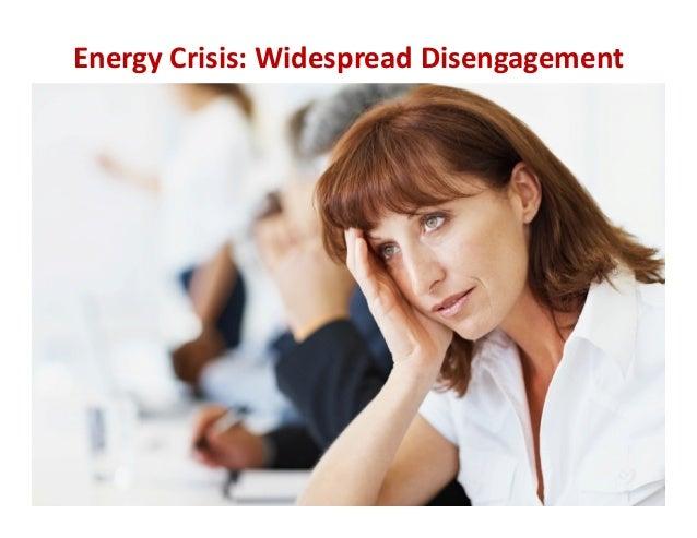 EnergyCrisis:WidespreadDisengagement  9 ©2013TheKarenMartinGroup,Inc.  9