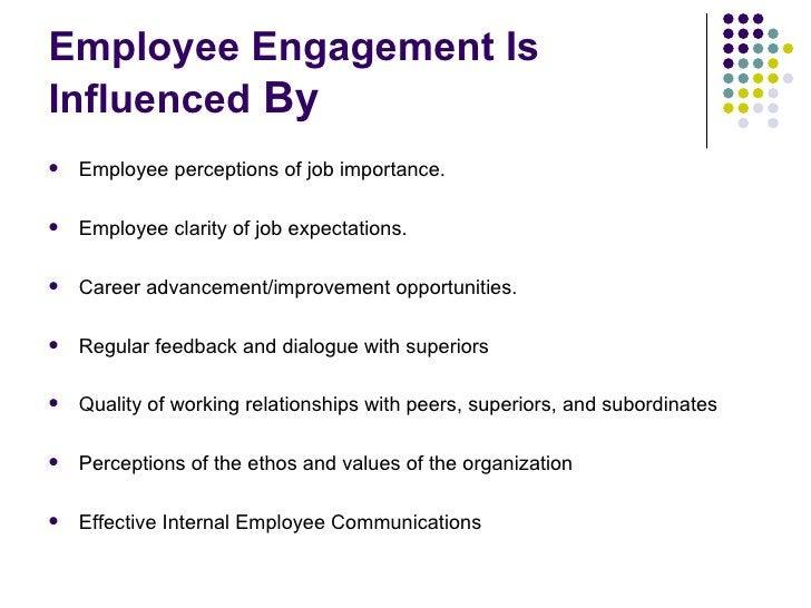Employee Engagement Is Influenced  By <ul><li>Employee perceptions of job importance.  </li></ul><ul><li>Employee clarity ...