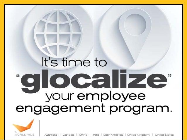 "It's time to  glocalize your employee  ""  ""  engagement program. Australia | Canada | China | India | Latin America | Unit..."