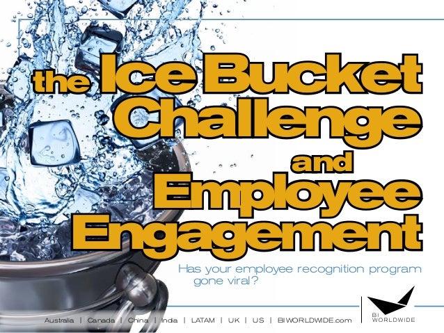 Australia | Canada | China | India | LATAM | UK | US | BIWORLDWIDE.com the IceBucket Challenge and Employee EngagementHas ...