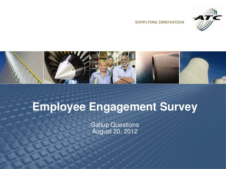 SUPPLYING INNOVATIONEmployee Engagement Survey         Gallup Questions         August 20, 2012