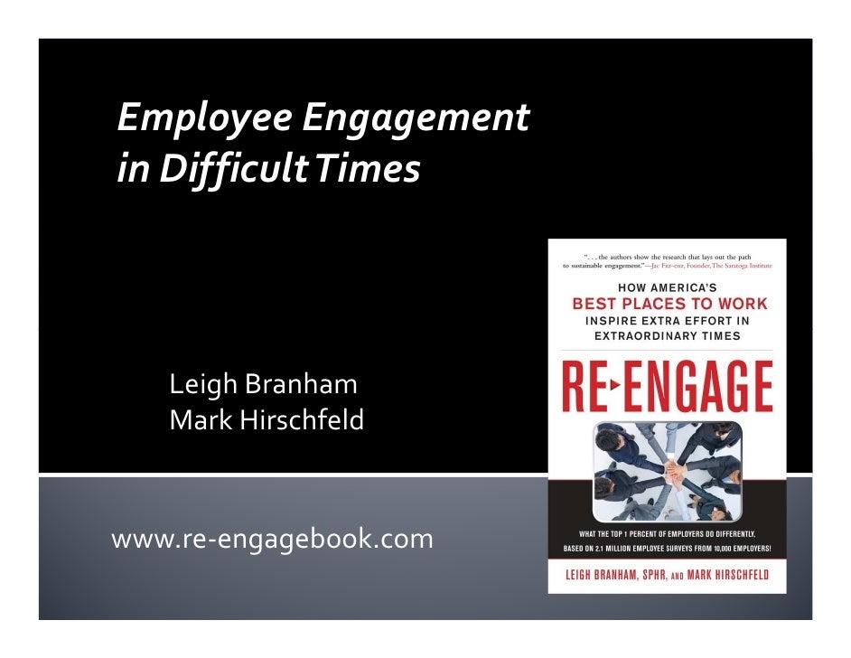 Employee Engagement in Difficult Times       Leigh Branham    Mark Hirschfeld   www.re-engagebook.com
