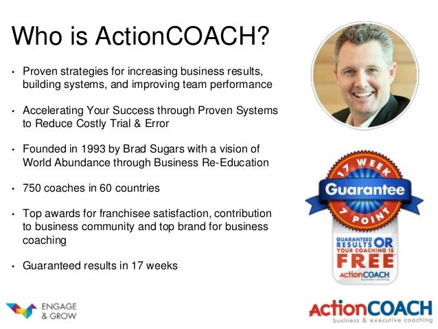 Who is ActionCOACH? • Proven strategies for increasing business results, building systems, and improving team performance ...