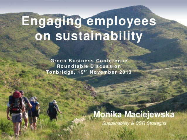 Engaging employees on sustainability Green Business Conference Roundtable Discussion To n b r i d g e , 1 9 t h N o v e m ...