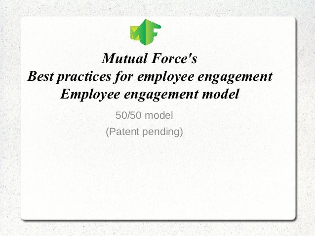Mutual Force's Best practices for employee engagement Employee engagement model 50/50 model (Patent pending)
