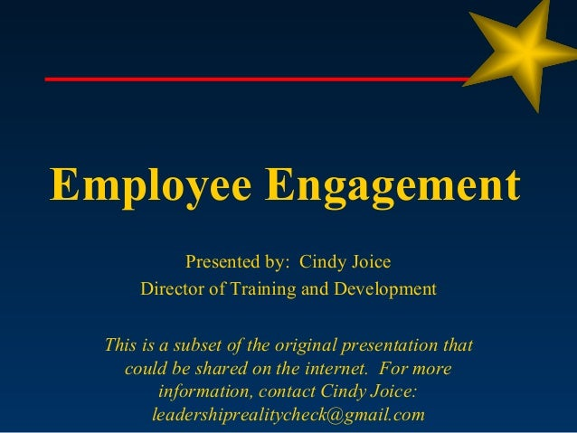 Employee Engagement            Presented by: Cindy Joice      Director of Training and Development  This is a subset of th...