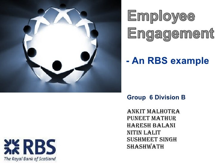 - An RBS example Group  6 Division B Ankit Malhotra Puneet Mathur Haresh Balani Nitin Lalit Sushmeet Singh Shashwath