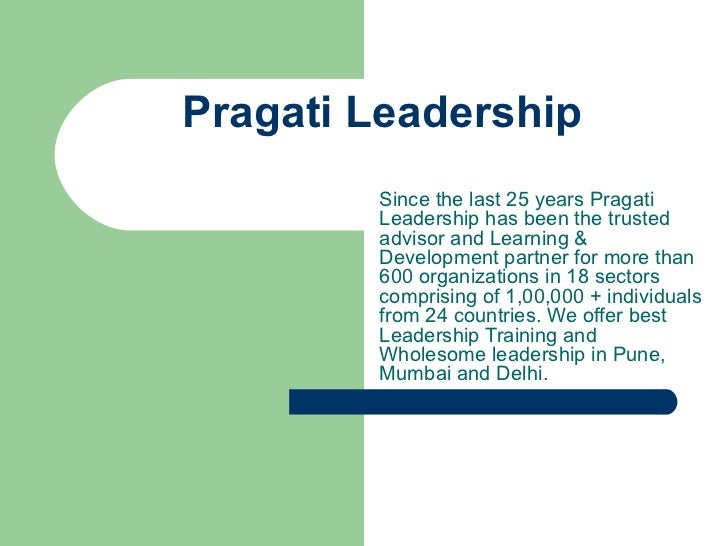Pragati Leadership Since the last 25 years Pragati Leadership has been the trusted advisor and Learning & Development part...