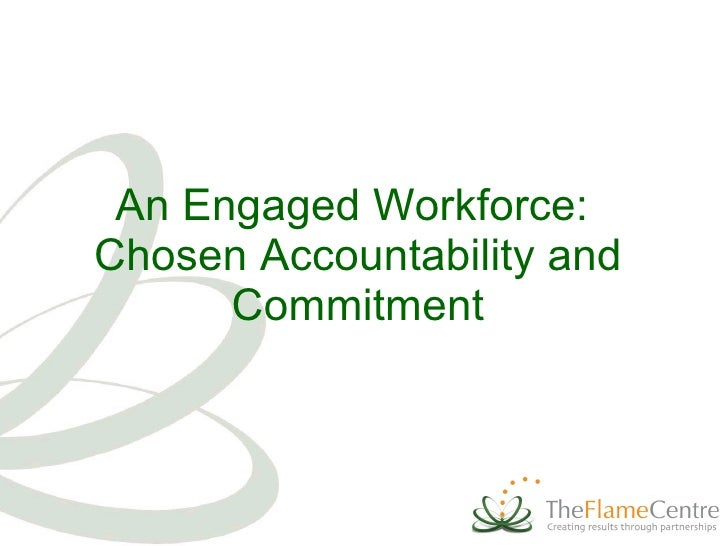 An Engaged Workforce:  Chosen Accountability and Commitment