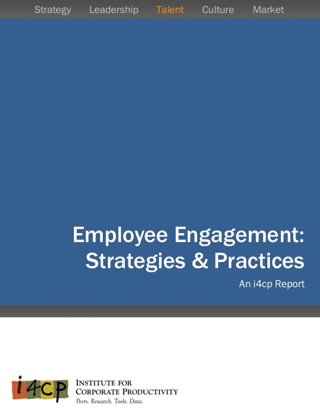 GlobaEmployee Engagement:Strategies & PracticesAn i4cp ReportStrategy Leadership Talent Culture Market