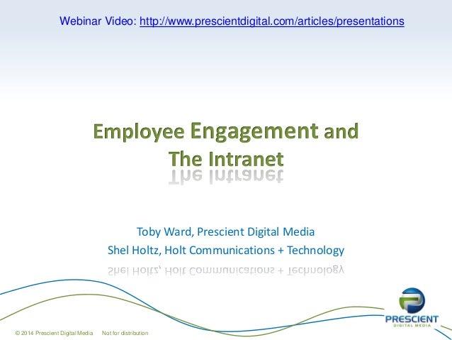 Employee Engagement and The Intranet Toby Ward, Prescient Digital Media Shel Holtz, Holt Communications + Technology © 201...