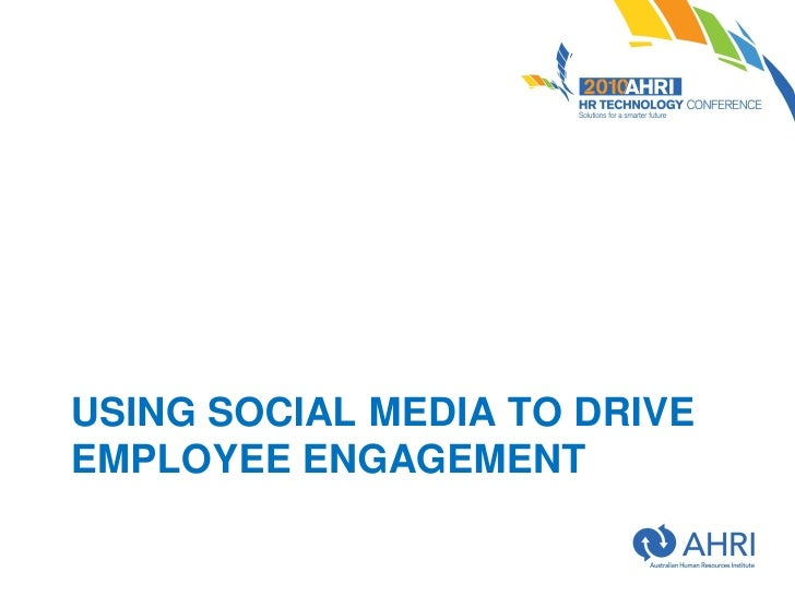 USING SOCIAL MEDIA TO DRIVE EMPLOYEE ENGAGEMENT