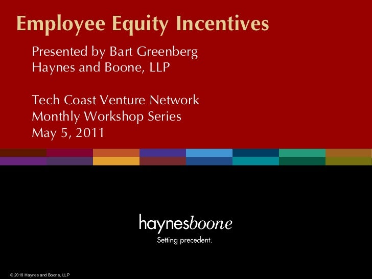 Employee Equity Incentives          Presented by Bart Greenberg          Haynes and Boone, LLP          Tech Coast Venture...