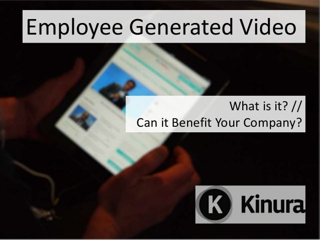 Employee Generated VideoWhat is it? //Can it Benefit Your Company?