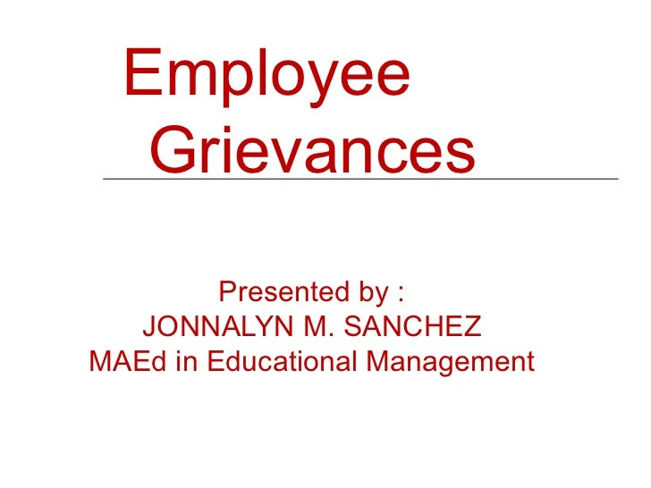 Employee  Grievances Presented by : JONNALYN M. SANCHEZ MAEd in Educational Management