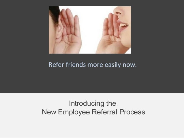 Introducing the New Employee Referral Process Refer friends more easily now.