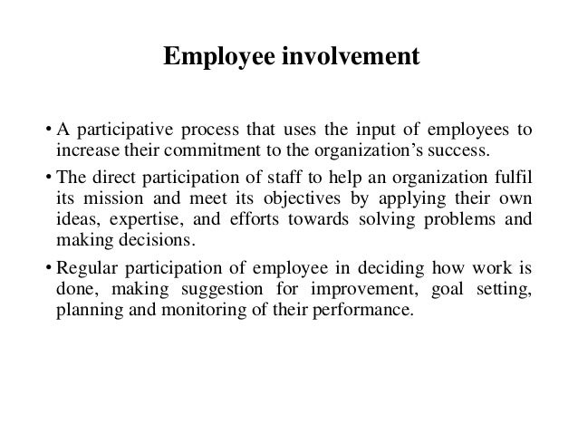 empowerment participation and involvement Participation, empowerment, and motivation participative management and empowerment are two more important methods managers can use to enhance employee motivation in a sense, participation and empowerment are participation because it implies a more comprehensive involvement.