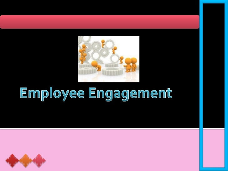 EMPLOYEE    ENGAGEMENT              Employee engagement is the level    1.   Introduction        of commitment and involv...