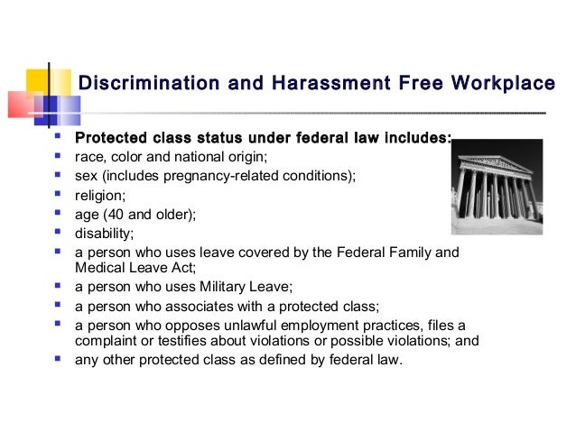 Discrimination and Harassment Free Workplace   Protected class status under federal law includes:   race, color and nati...