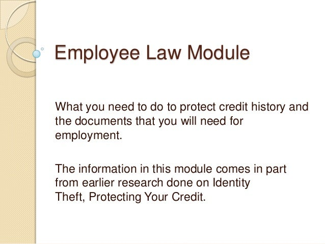 Employee Law ModuleWhat you need to do to protect credit history andthe documents that you will need foremployment.The inf...