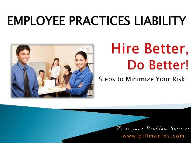 Employee Practices Liability<br />Hire Better,Do Better!<br />Steps to Minimize Your Risk! <br />Visit your Problem Solver...