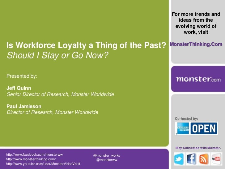 For more trends and ideas from the evolving world of work, visit <br />MonsterThinking.Com<br />Is Workforce Loyalty a Thi...
